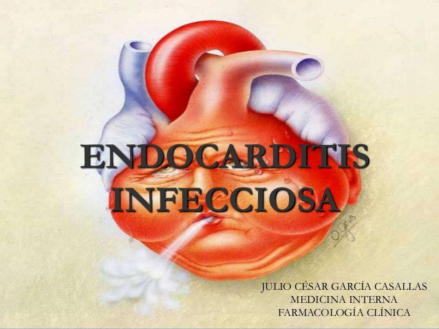 ENDOCARDITIS INFECCIOSA JULIO CÉSAR GARCÍA CASALLAS MEDICINA INTERNA FARMACOLOGÍA CLÍNICA
