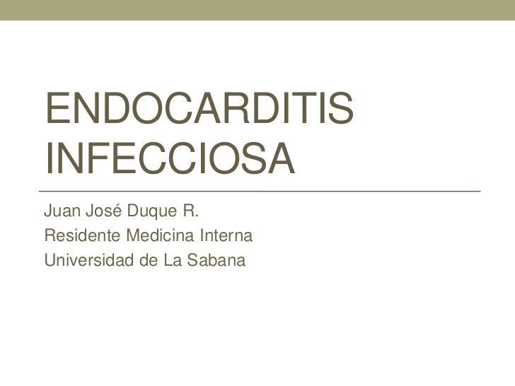 ENDOCARDITISINFECCIOSAJuan José Duque R.Residente Medicina InternaUniversidad de La Sabana