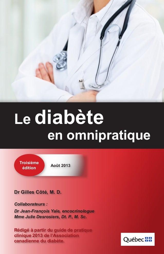 Le diabète  en omnipratique  Troisième édition  Août 2013  Dr Gilles Côté, M. D. Collaborateurs : Dr Jean-François Yale, e...