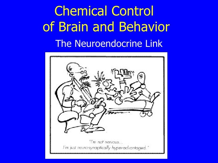 Chemical Control  of Brain and Behavior The Neuroendocrine Link
