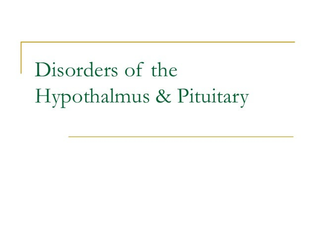 Disorders of the Hypothalmus & Pituitary