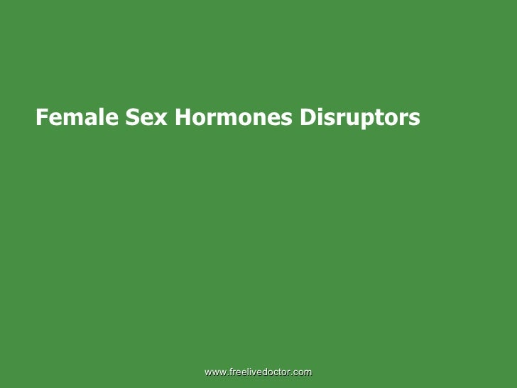 Female Sex Hormones Disruptors  www.freelivedoctor.com