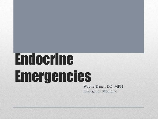 Endocrine EmergenciesWayne Triner, DO, MPH Emergency Medicine