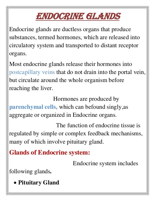 Endocrine GlandsEndocrine glands are ductless organs that producesubstances, termed hormones, which are released intocircu...