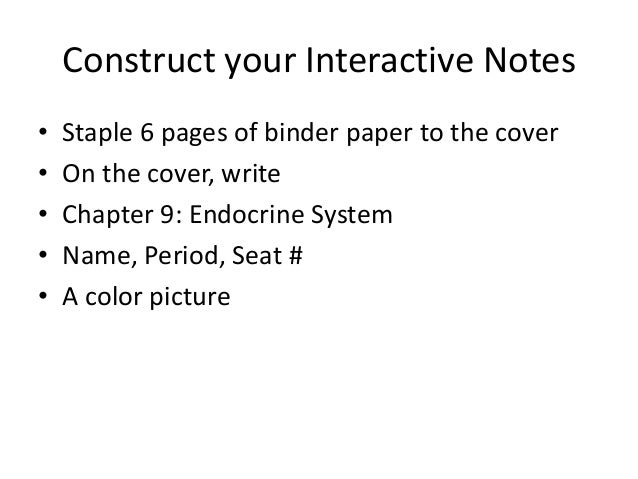 Construct your Interactive Notes • • • • •  Staple 6 pages of binder paper to the cover On the cover, write Chapter 9: End...