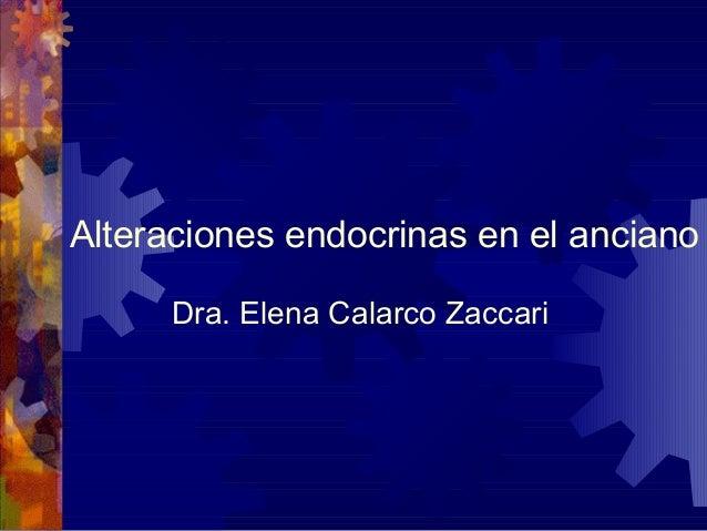 Alteraciones endocrinas en el ancianoDra. Elena Calarco Zaccari