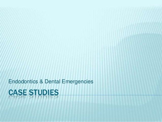 CASE STUDIES Endodontics & Dental Emergencies