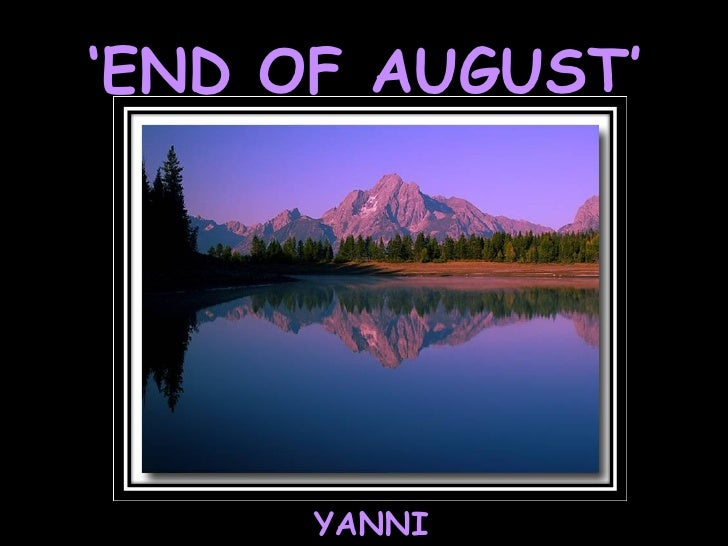 ' END OF AUGUST' YANNI