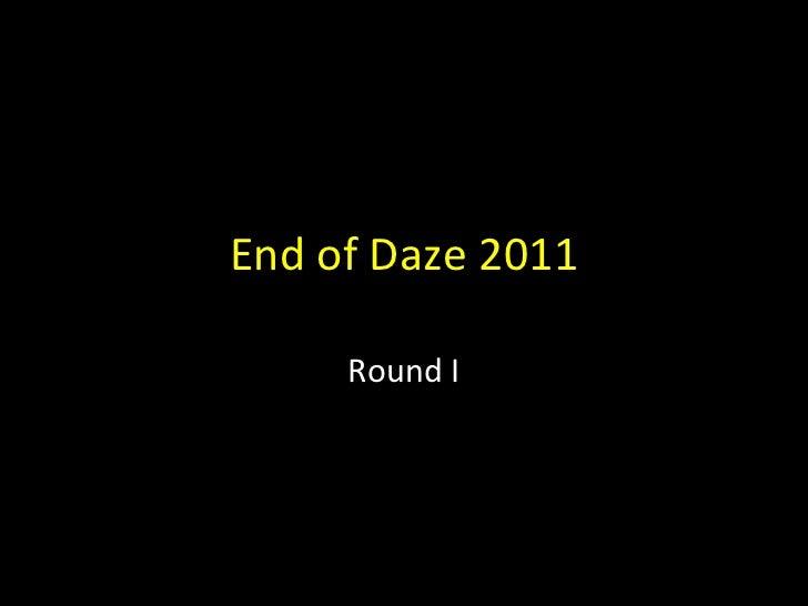 End of Daze 2011 -  Round I