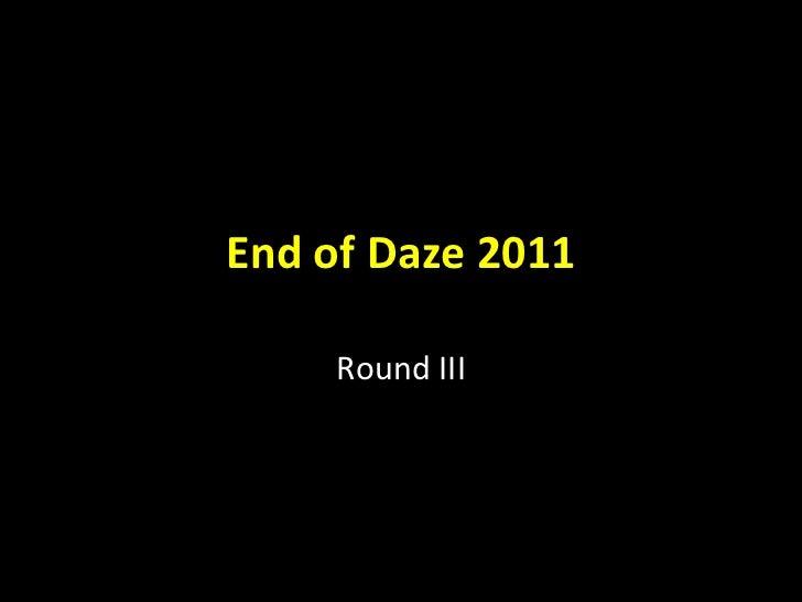 End of Daze 2011 Round III