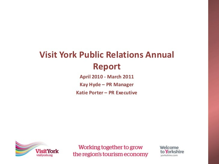 Visit York Public Relations Annual              Report          April 2010 - March 2011          Kay Hyde – PR Manager    ...