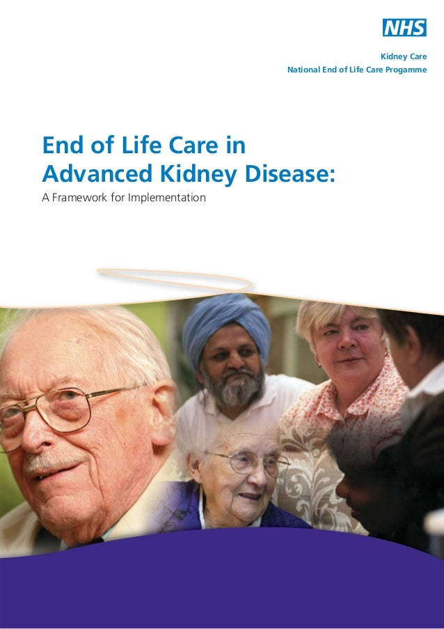 Kidney Care National End of Life Care Progamme  End of Life Care in Advanced Kidney Disease: A Framework for Implementatio...