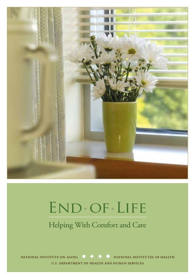 End of Life u  u  Helping With Comfort and Care  NATIONAL INSTITUTE ON AGING  NATIONAL INSTITUTES OF HEALTH  U.S. DEPARTME...