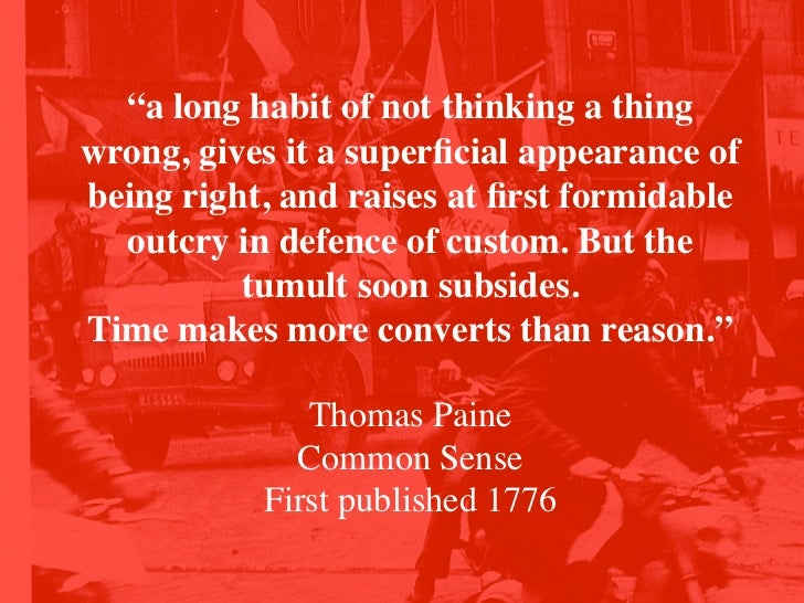 """a long habit of not thinking a thingwrong, gives it a superficial appearance ofbeing right, and raises at first formidable ..."