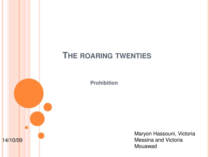 Theroaringtwenties<br />Prohibition<br />MaryonHassouni, Victoria Messinaand Victoria Mouawad<br />14/10/09<br />