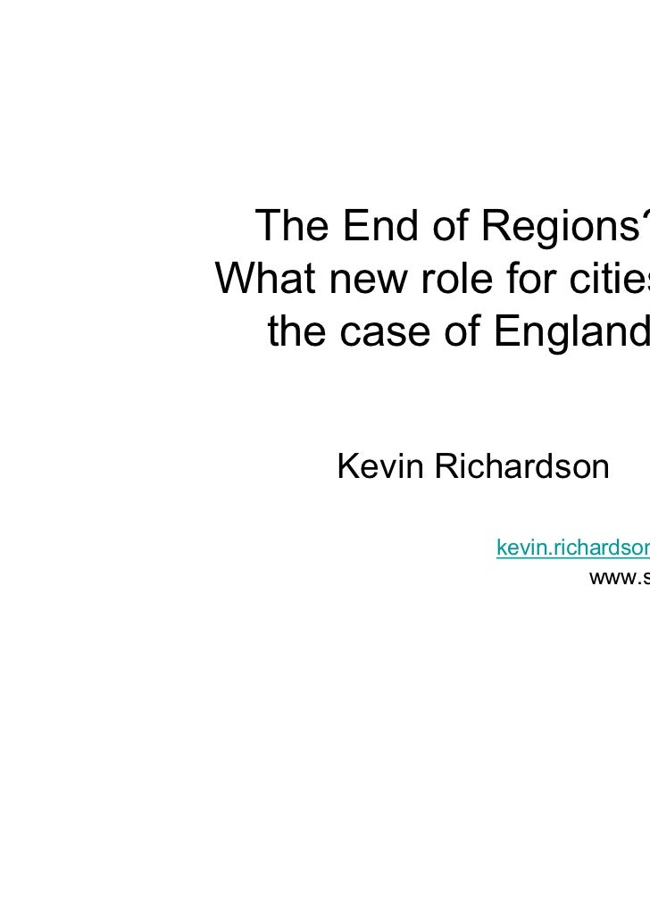 The End of Regions?What new role for cities?: the case of England      Kevin Richardson               kevin.richardson@new...