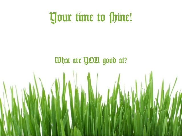 Your time to shine! What are YOU good at?