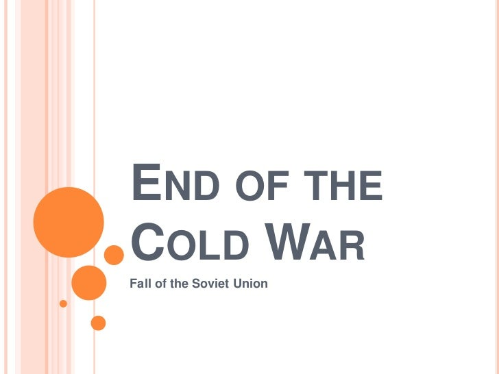 End of the Cold War<br />Fall of the Soviet Union<br />