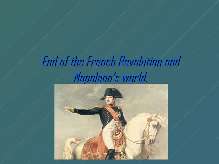 End of the French Revolution and        Napoleon's world.