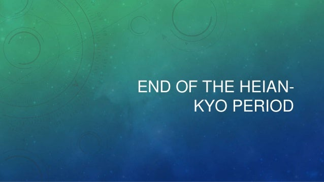 END OF THE HEIAN- KYO PERIOD