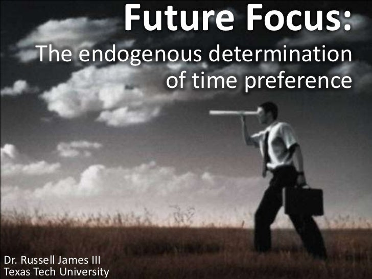 Future Focus: The endogenous determination of time preference<br />Dr. Russell James III<br />Texas Tech University<br />