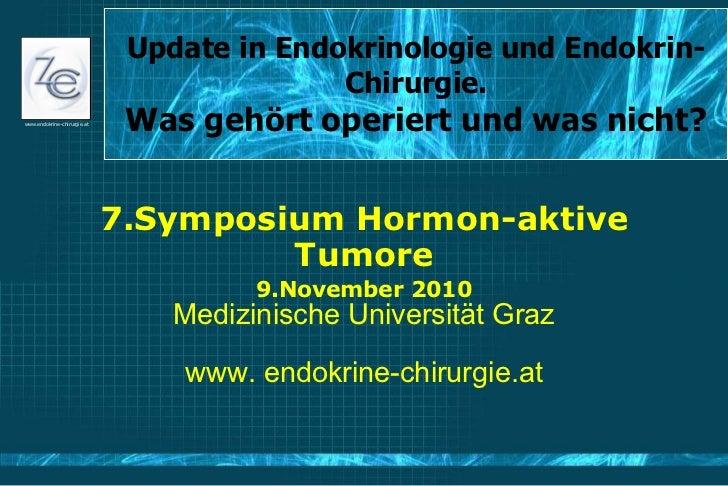 Update in Endokrinologie und Endokrin-Chirurgie. Was gehört operiert und was nicht? 7.Symposium Hormon-aktive Tumore 9.Nov...