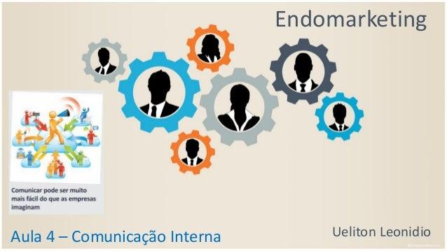 Endomarketing Ueliton LeonidioAula 4 – Comunicação Interna