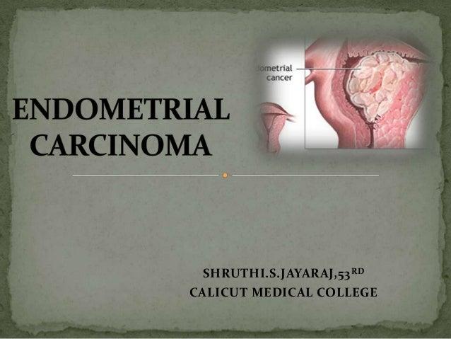 Endometrial carcinoma - SSJ,CALICUT MEDICAL COLLEGE