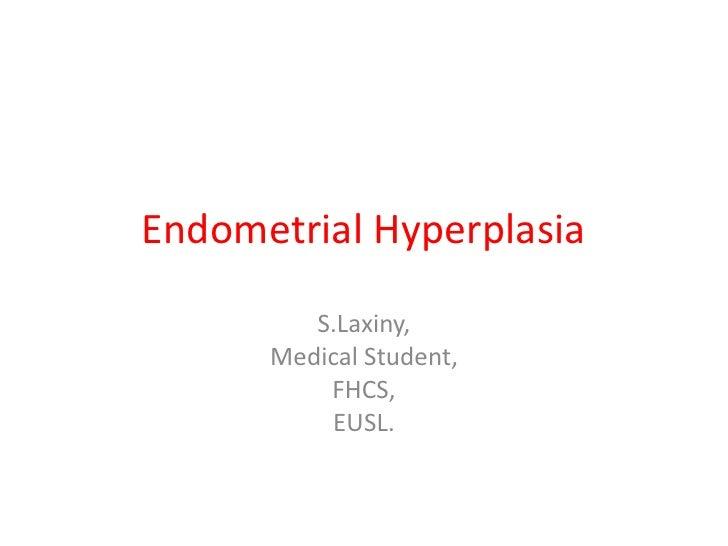 Endometrial Hyperplasia S.Laxiny, Medical Student, FHCS, EUSL.