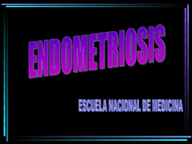 ENDOMETRIOSIS ESCUELA NACIONAL DE MEDICINA