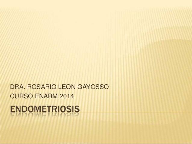 DRA. ROSARIO LEON GAYOSSO CURSO ENARM 2014  ENDOMETRIOSIS