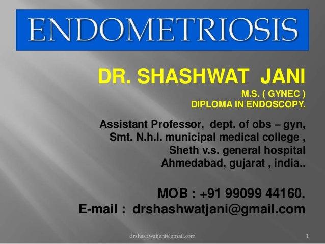DR. SHASHWAT JANI M.S. ( GYNEC ) DIPLOMA IN ENDOSCOPY. Assistant Professor, dept. of obs – gyn, Smt. N.h.l. municipal medi...