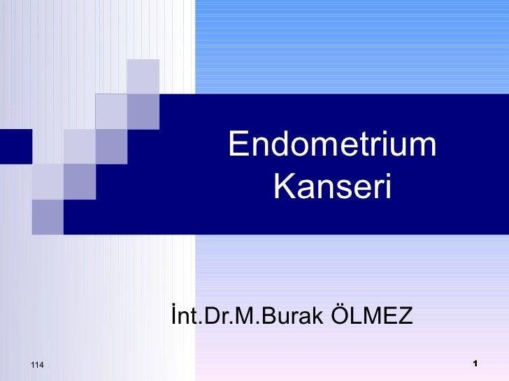 Endometrium Kanseri İnt.Dr.M.Burak ÖLMEZ