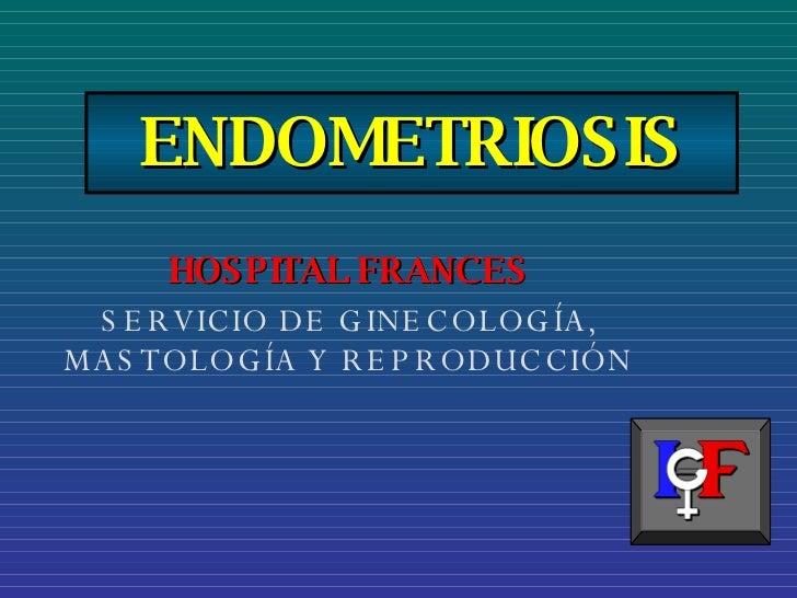 ENDOMETRIOSIS HOSPITAL FRANCES SERVICIO DE GINECOLOGÍA, MASTOLOGÍA Y REPRODUCCIÓN