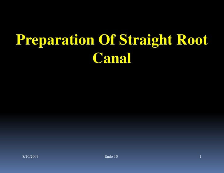 Preparation Of Straight Root           Canal8/10/2009   Endo 10       1