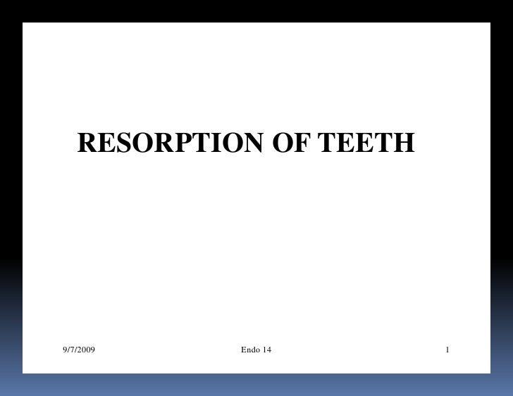 RESORPTION OF TEETH9/7/2009    Endo 14      1