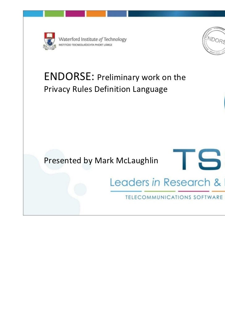 ENDORSE: Preliminary work on thePrivacy Rules Definition LanguagePresented by Mark McLaughlin