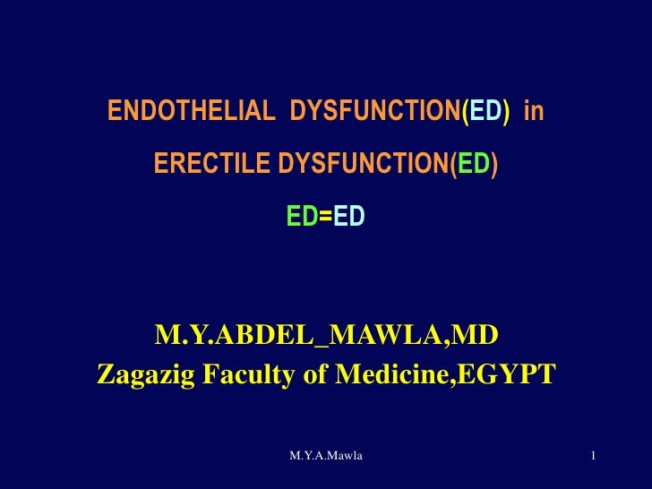 ENDOTHELIAL   DYSFUNCTION ( ED )  in   ERECTILE DYSFUNCTION( ED ) ED = ED M.Y.ABDEL_MAWLA,MD Zagazig Faculty of Medicine,E...