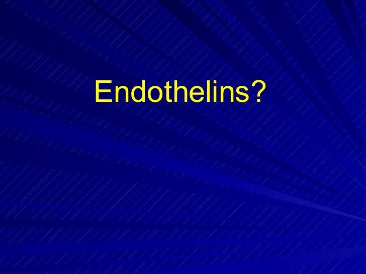 Endothelins?