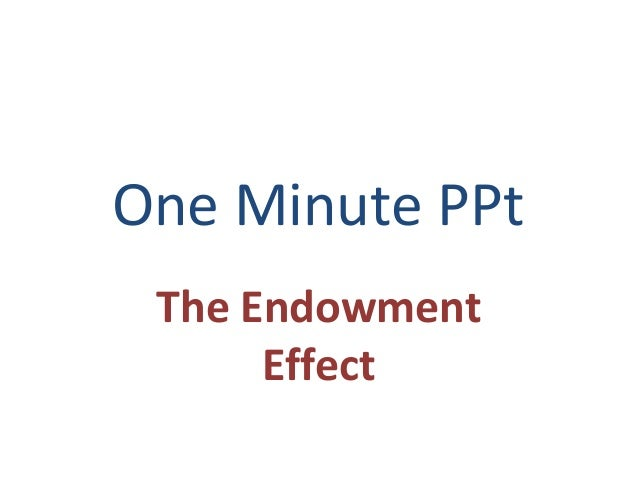 One Minute PPt The Endowment Effect