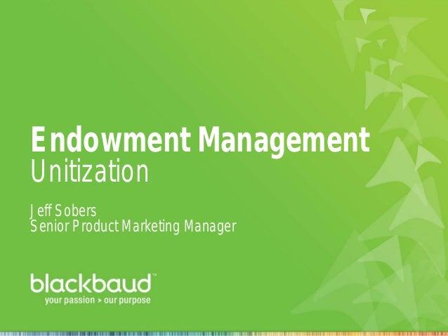 Endowment Management Unitization Jeff Sobers Senior Product Marketing Manager