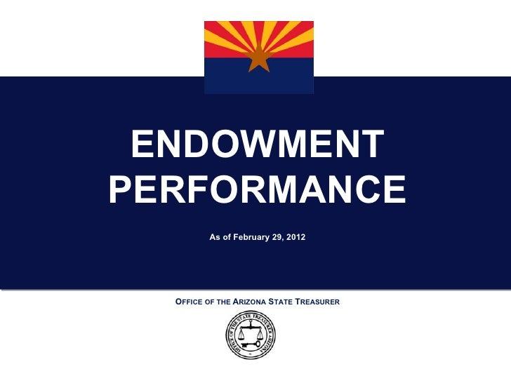 ENDOWMENTPERFORMANCE         As of February 29, 2012  OFFICE OF THE ARIZONA STATE TREASURER