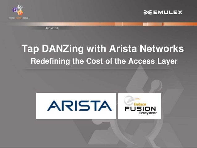 1 Copyright © 2013Tap DANZing with Arista NetworksRedefining the Cost of the Access Layer