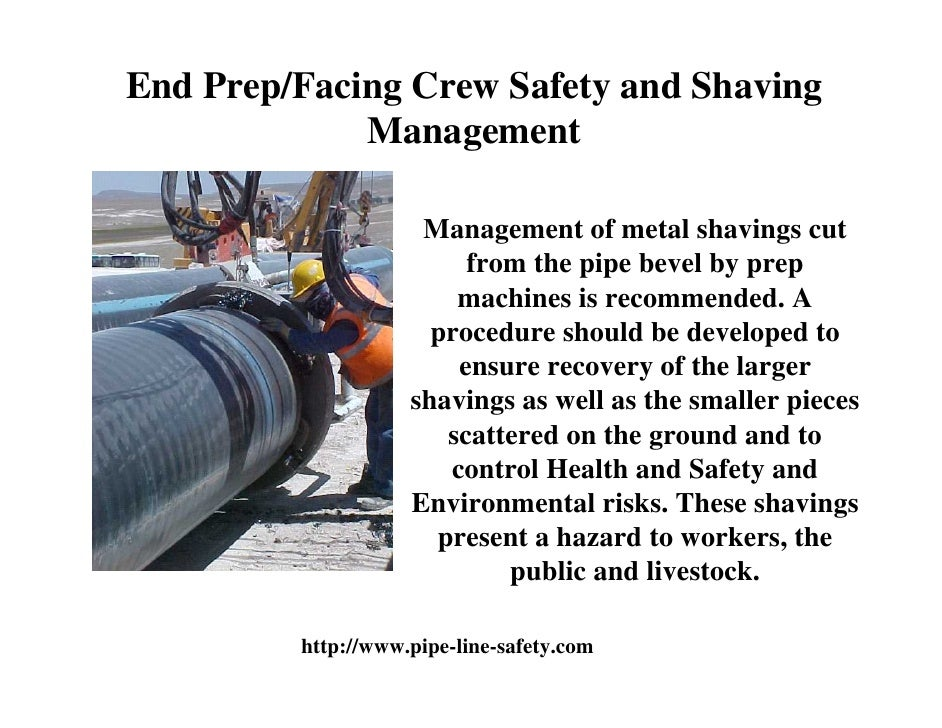 End Prep/Facing Crew Safety and Shaving             Management                     Management of metal shavings cut       ...