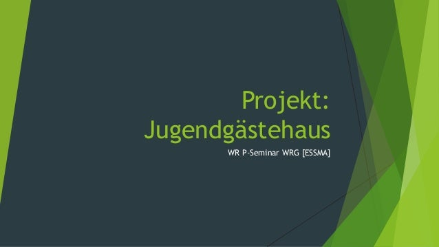 Projekt:Jugendgästehaus       WR P-Seminar WRG [ESSMA]