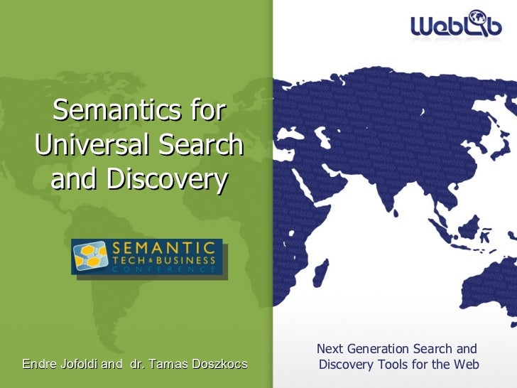 Next Generation Search and  Discovery Tools for the Web Semantics for Universal Search and Discovery Endre Jofoldi and  dr...