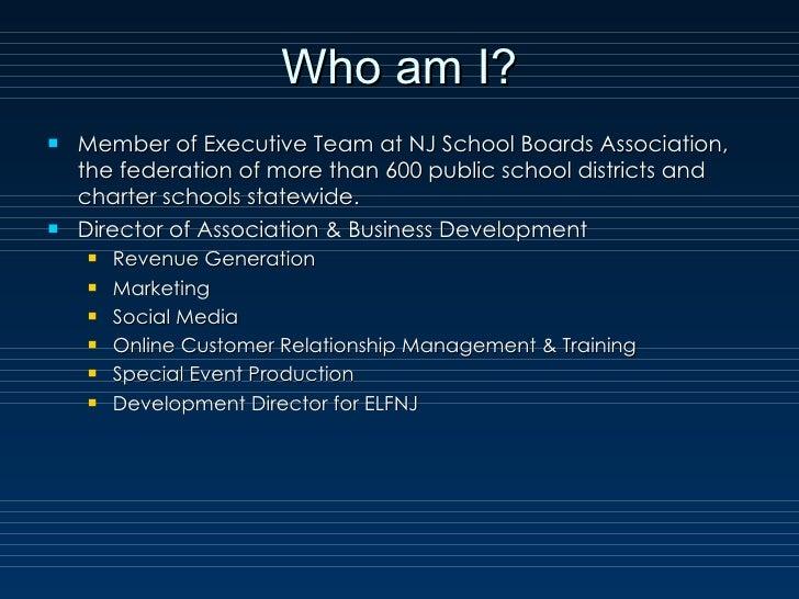 Who am I? <ul><li>Member of Executive Team at NJ School Boards Association, the federation of more than 600 public school ...