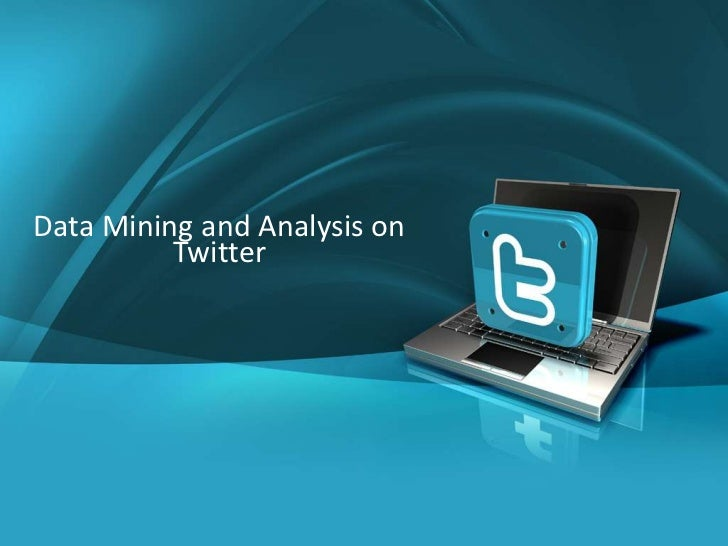 1  Data Mining and Analysis on            TwitterCompany Proprietary and Confidential   Copyright Info Goes Here Just Like...