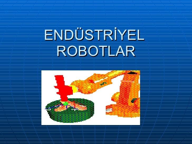 ENDÜSTRİYEL  ROBOTLAR