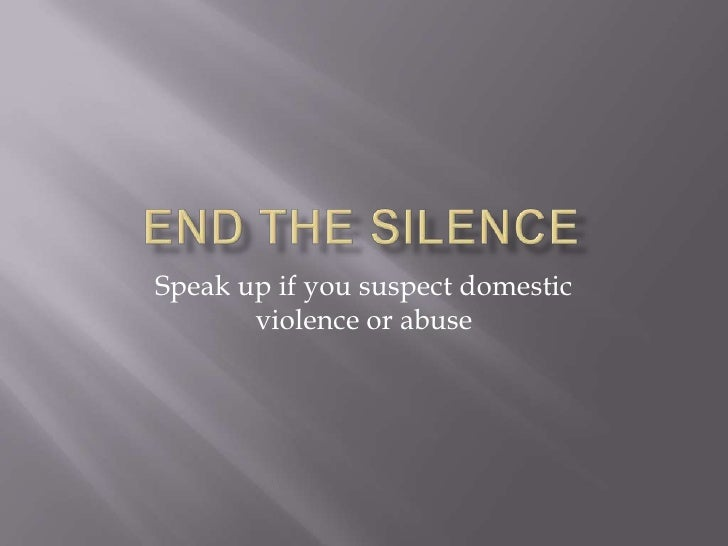 Speak up if you suspect domestic       violence or abuse